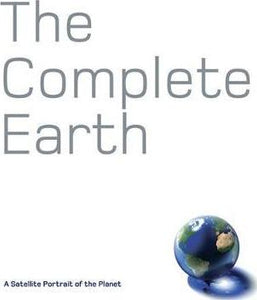 The Complete Earth : A Satellite Portrait of our Planet