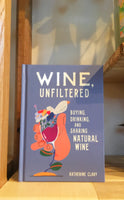 Wine, Unfiltered: Buying, Drinking, and Sharing Natural Wine by Katherine Clary