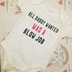 """All Daddy Wanted was a Bl*w Job"" baby grow"
