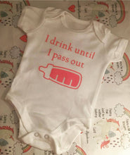 "Load image into Gallery viewer, ""I drink until I pass out"" baby grow"