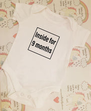 "Load image into Gallery viewer, ""Inside for 9 months"" baby grow"