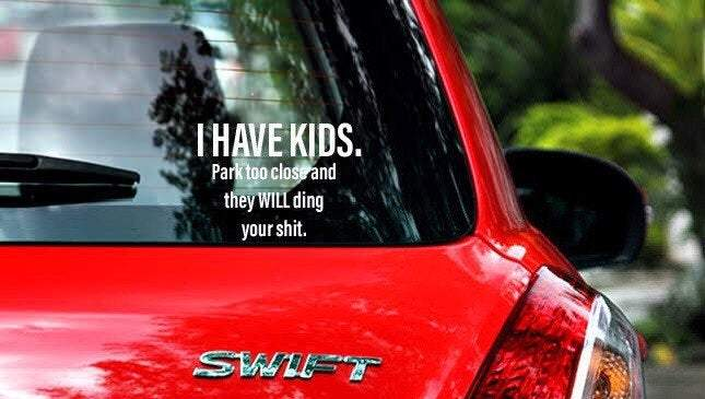 I have kids. Park too close and they will ding your sh*t Decal