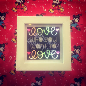 Love who you want to love, light shadow box, wall decor, shelf decor, light up decor