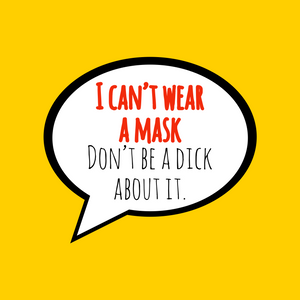 I can't wear a mask. Don't be a dick about it.