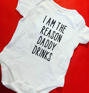 """I am the reason daddy drinks"" baby grow"