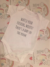 "Load image into Gallery viewer, ""Watch your f*cking mouth, there is a baby in the room"" baby grow"
