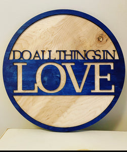 Do All Things in Love Sign - Kindred Photographic Designs by Kindred Photography LLC