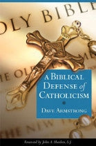 Biblical Defense of Catholicism, A