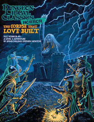 Dungeon Crawl Classics RPG: The Corpse that Love Built (Horror #4)