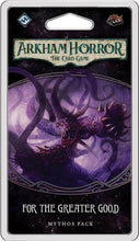 Load image into Gallery viewer, Arkham Horror LCG - For the Greater Good - Mythos Pack