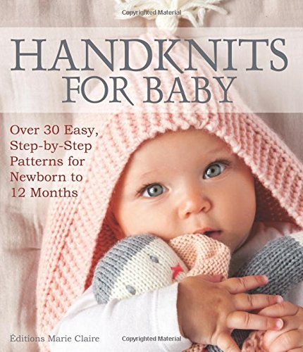 Handknits for Baby: Over 30 Easy, Step-by-Step Patterns for Newborn to 12 Months