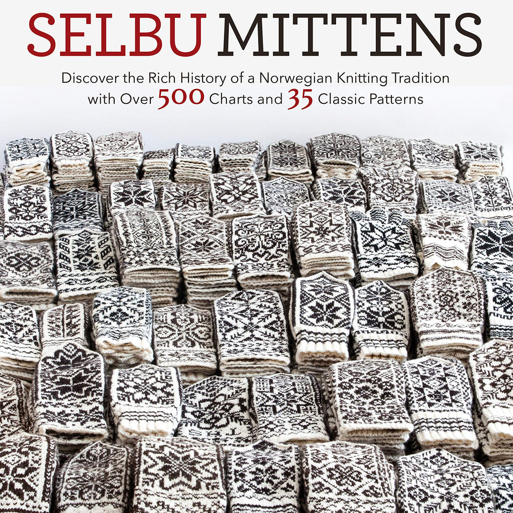 Selbu Mittens: Discover the Rich History of a Norwegian Knitting Tradition with Over 500 Charts and 35 Classic Patterns