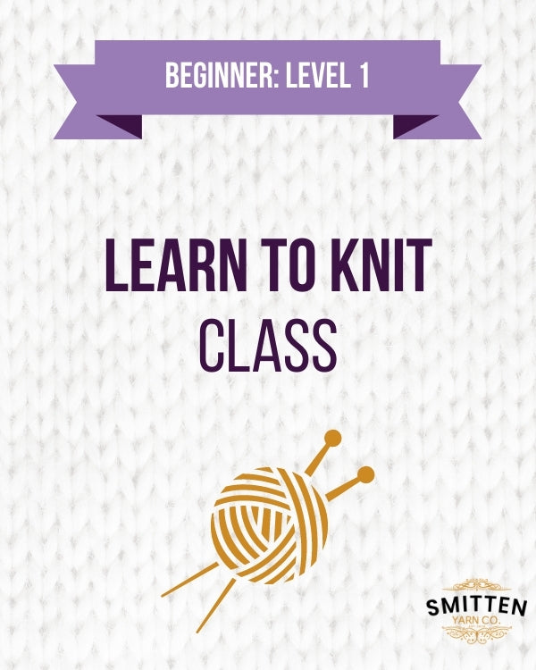 Learn to Knit Class: Level 1