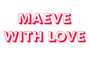 Maeve with Love