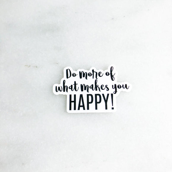 Do More of What Makes you Happy Mirror Cling