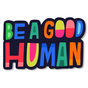 Be A Good Human Diecut Sticker