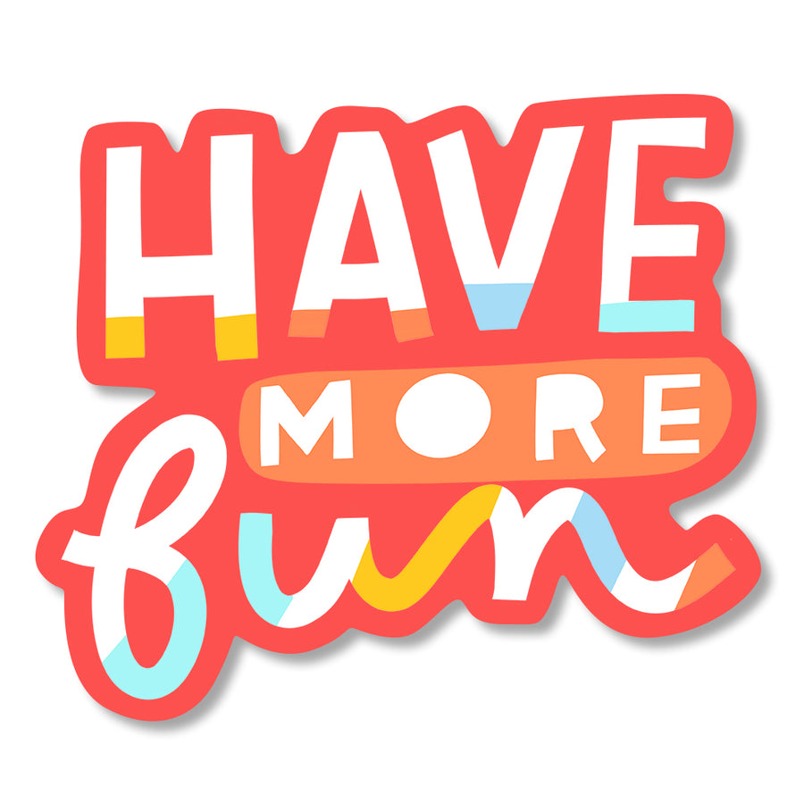 Have More Fun Diecut Sticker