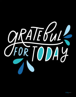Grateful For Today Art Print