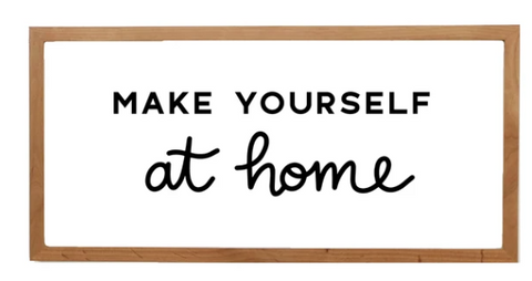 Make yourself at home - Real Wood Rustic Frame
