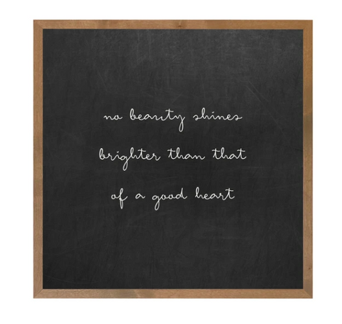 """No beauty shines brighter than that of a good heart""  - Real Wood Rustic Frame"