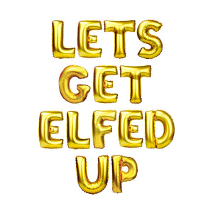 "Gold Balloon Set: ""Lets Get Elfed Up"""