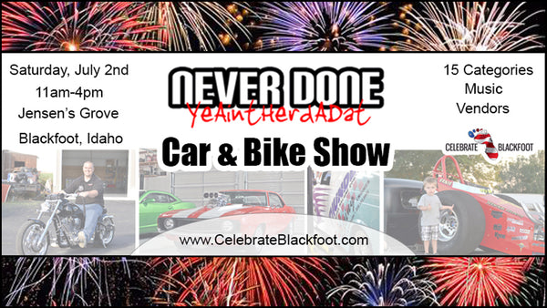Never Done Car and Bike Show 2016 Celebrate Blackfoot