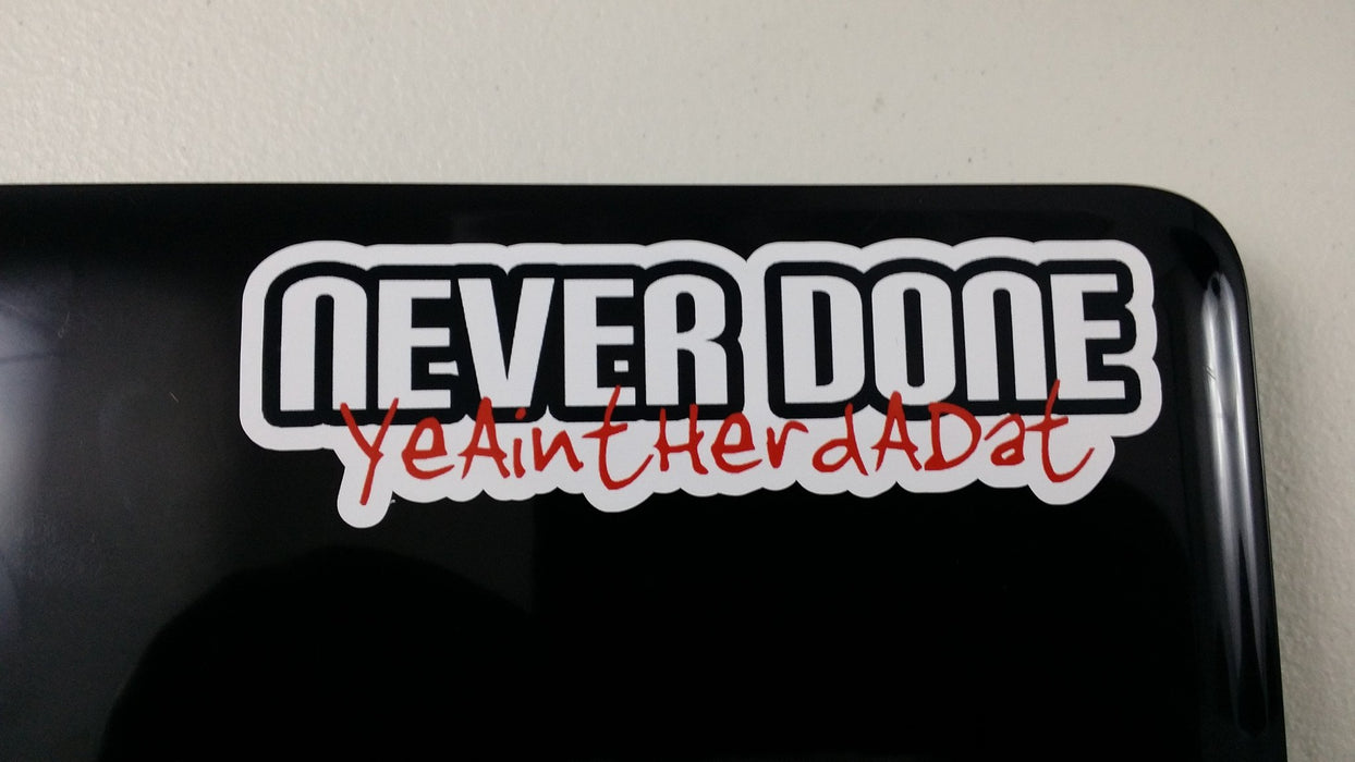 Never Done General Purpose Sticker -FREE SHIPPING- - Never Done