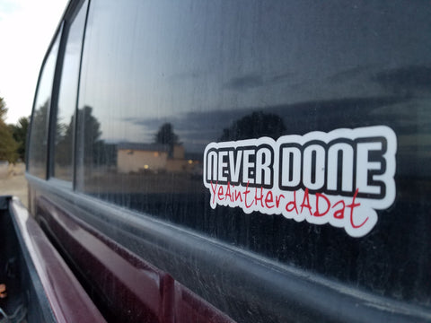 Never Done Premium Automotive Decal