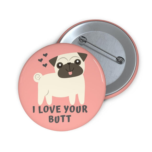 I Love Your Butt Pug Button
