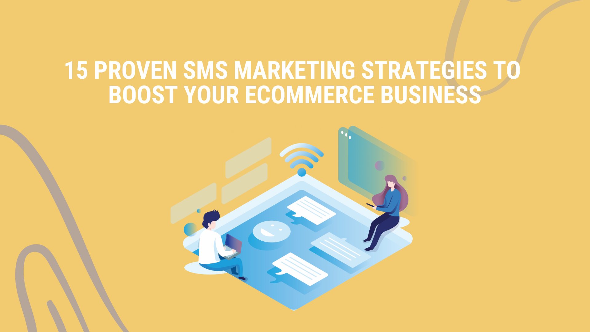 15 Proven SMS Marketing Strategies to Boost your E-commerce Business