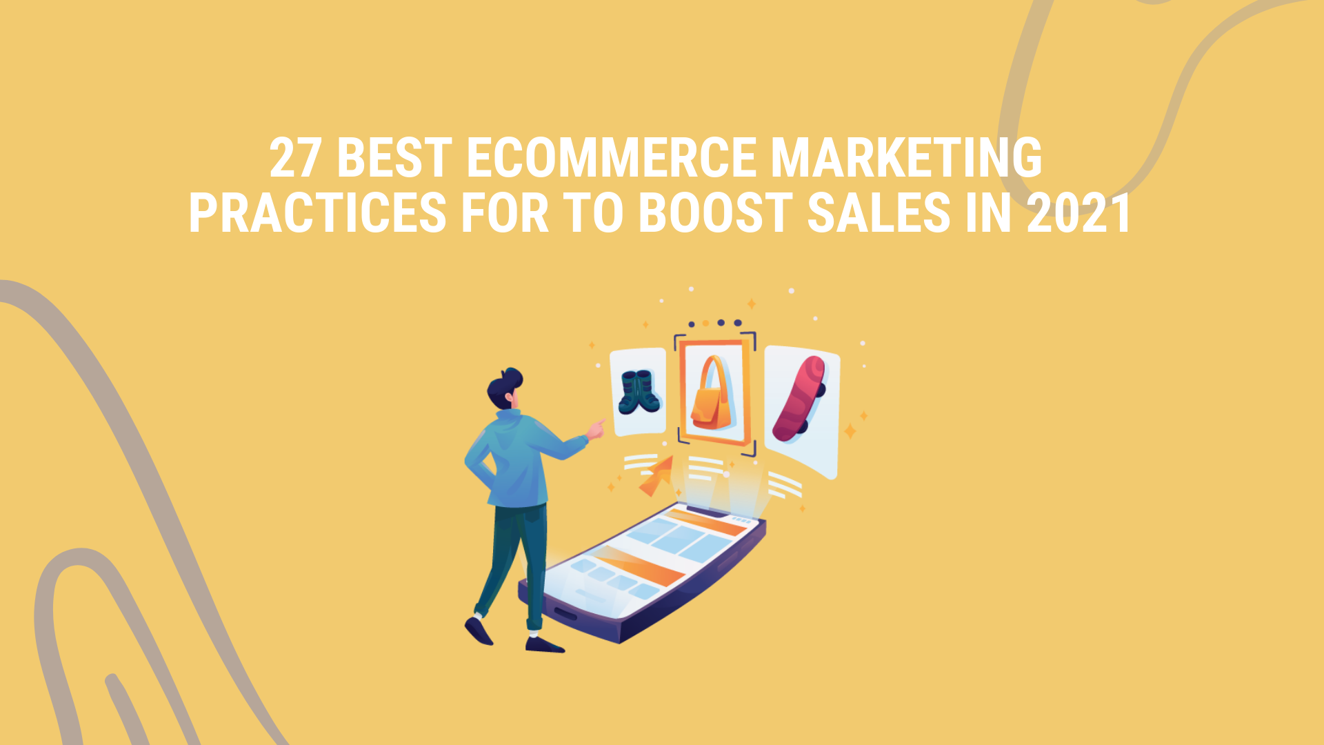 This article discusses 27 of the best eCommerce marketing practices and tips that you can apply to your E-commerce business.