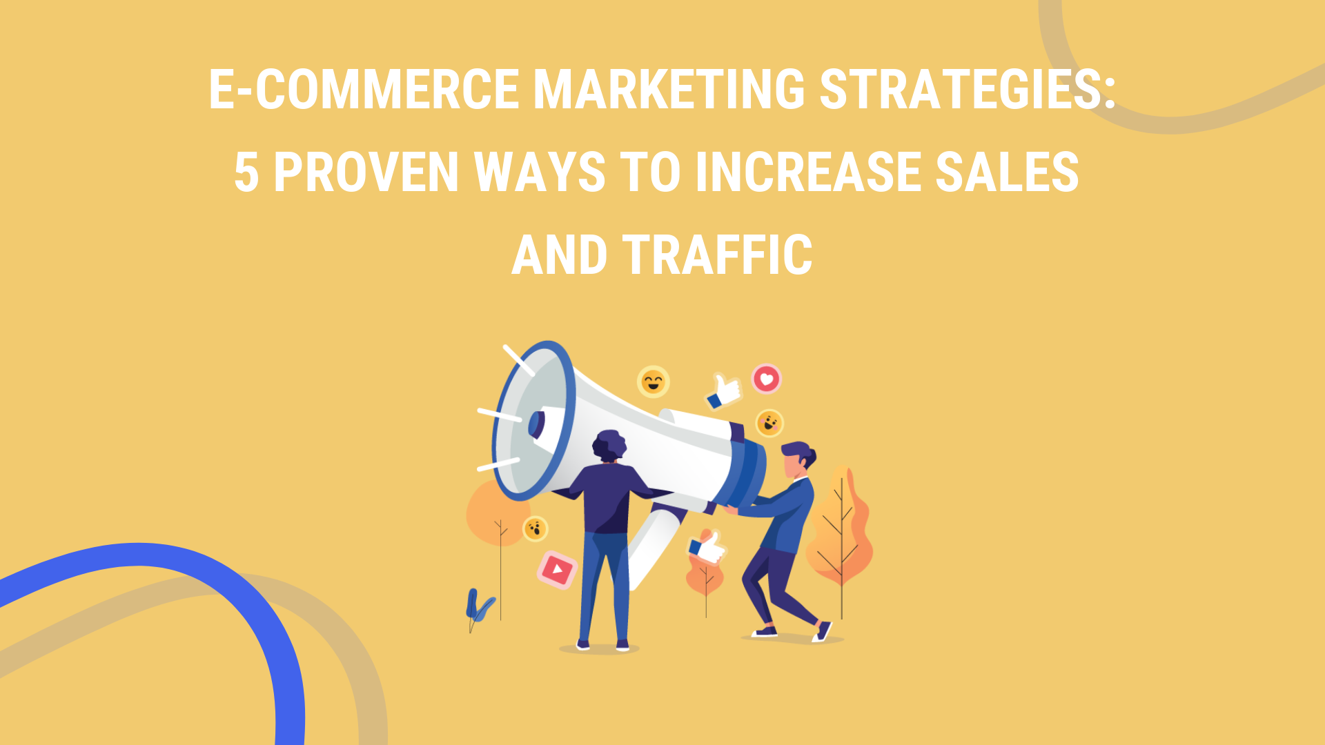 E-Commerce Marketing Strategies: 5 Proven Ways to Increase Sales and Traffic