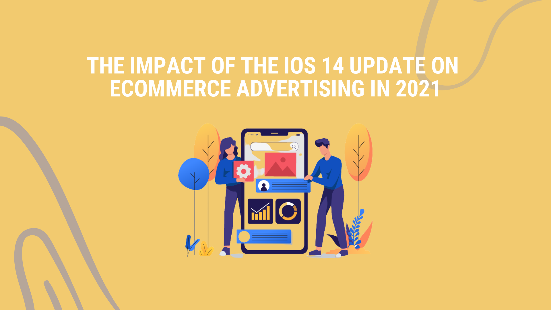 THE IOS 14 UPDATE ON ECOMMERCE ADVERTISING IN 2021