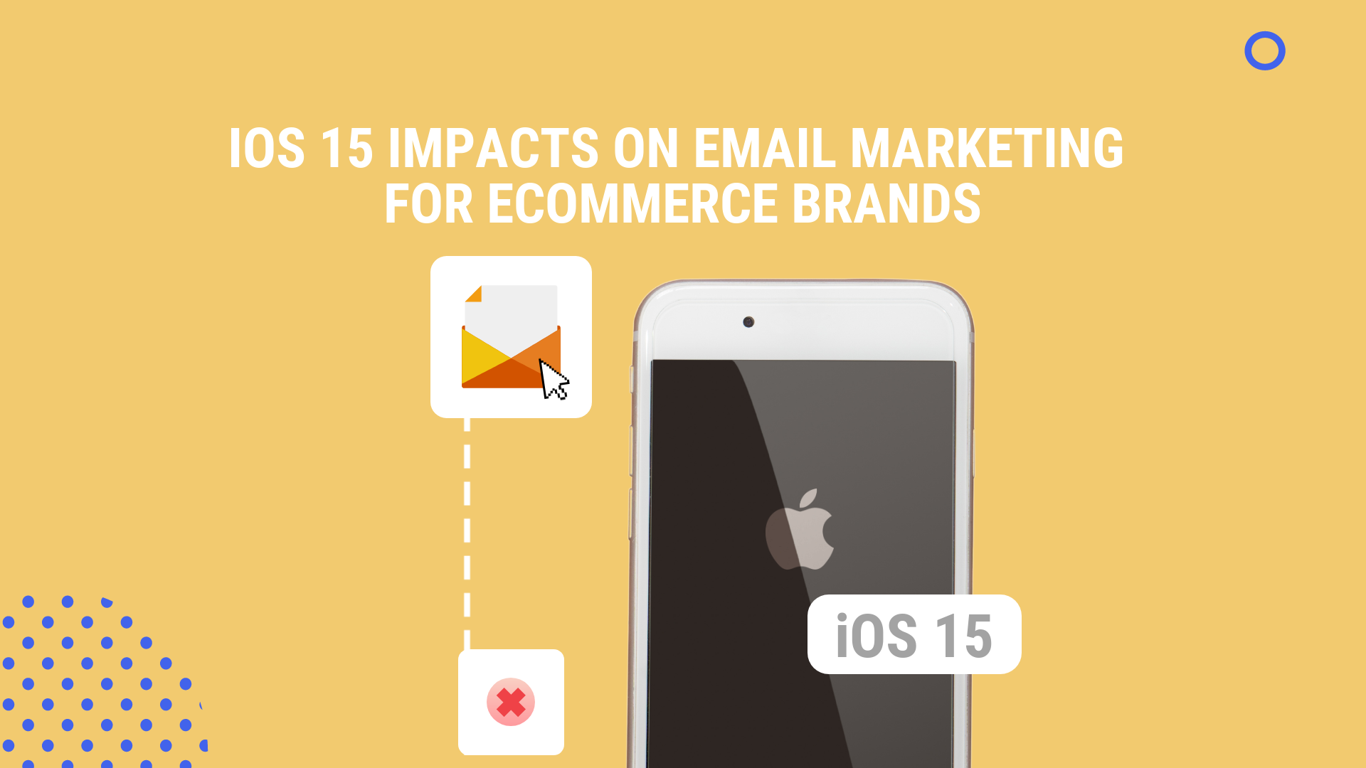 iOS 15 Impacts on Email Marketing for eCommerce Brands