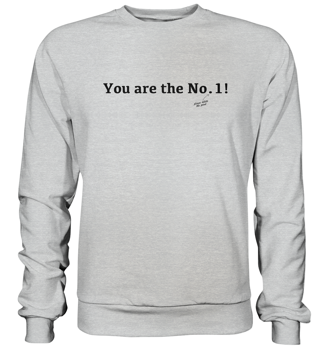 You are the No. 1! - Premium Sweatshirt