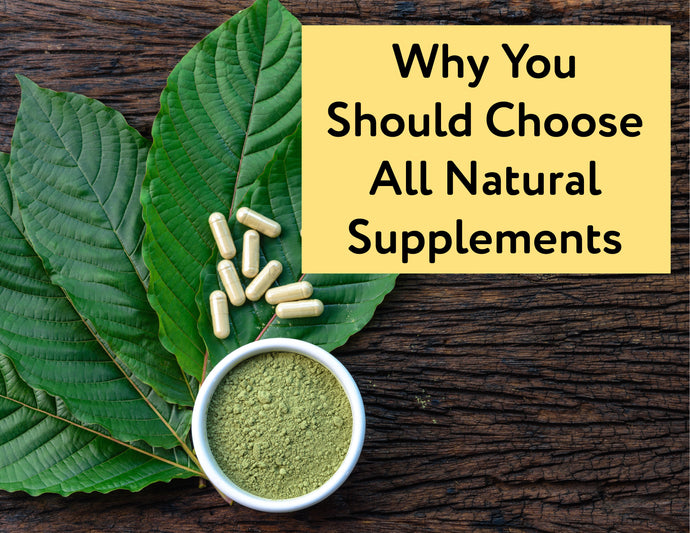 Why You Should Choose All Natural Supplements