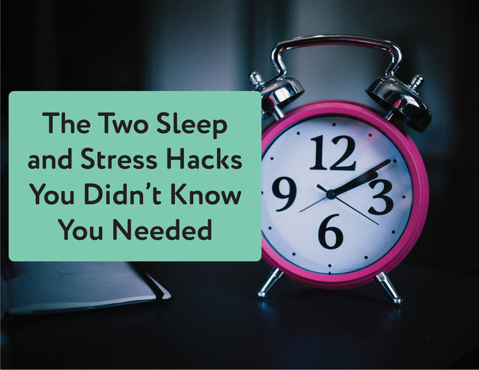 The Two Sleep and Stress Hacks You Didn't Know You Needed