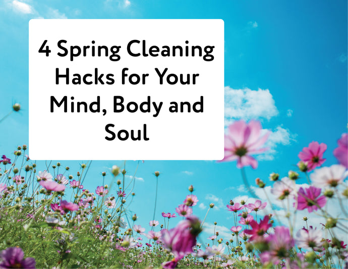4 Spring Cleaning Hacks for Your Mind, Body and Soul