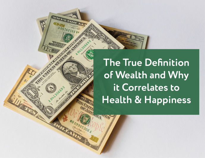 The True Definition of Wealth and Why it Correlates to Health & Happiness