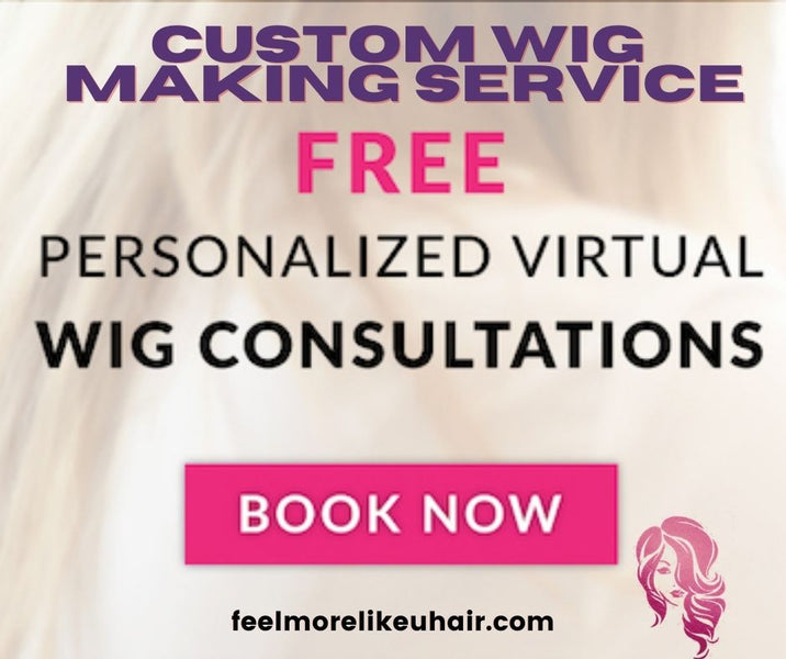 Personalized Consultation with a Feel More Like U Hair & Wig Expert!