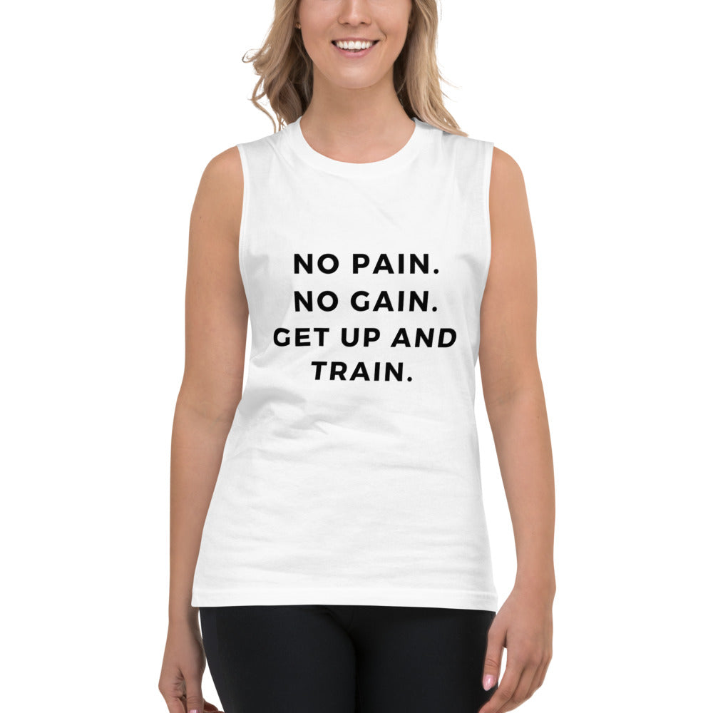 No Pain No Gain Get Up and Train Muscle Shirt - Self Care Fitnezz
