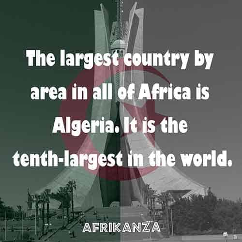 Algeria is the largest country in Africa, 10th largest in the world