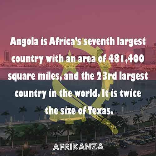 Angola is Africa's seventh largest country with an area of 481,400 square miles
