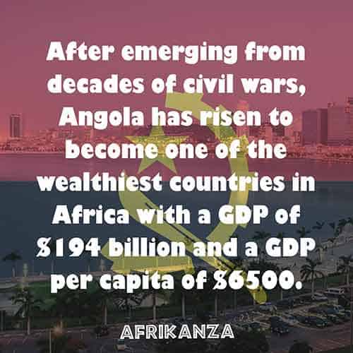 After emerging from decades of civil wars, Angola has risen to become one of the wealthiest countries in Africa with a GDP of $194 billion and a GDP per capita of $6500