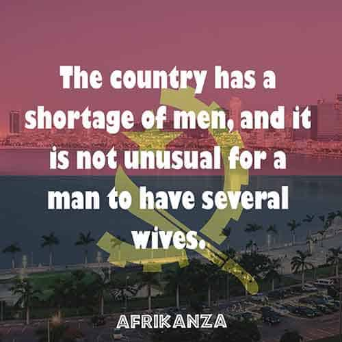 The country has a shortage of men, and it is not unusual for a man to have several wives