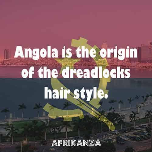 Angola is the origin of the dreadlocks hairstyle which has been worn by the early tribes of the country, namely the Mwila and Mucubal women