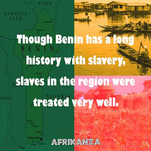 Though Benin has a long history of slavery, slaves in the region were treated very well