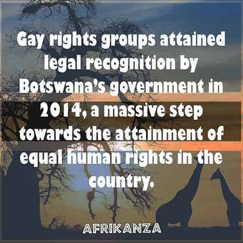 Gay rights groups attained legal recognition by Botswana's government in 2014, a massive step towards the attainment of equal human rights in the country.