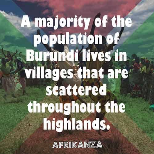 A majority of the population of Burundi lives in villages that are scattered throughout the highlands