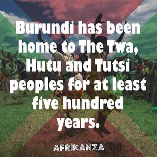 Burundi has been home to The Twa, Hutu and Tutsi peoples for at least five hundred years